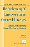 The Forthcoming Ec Directive on Unfair Commercial Practices: Contract, Consumer, and Competition Law Implications (Private Law in European Context Series)