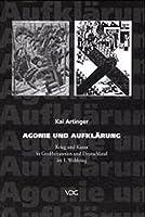 Agonie und Aufklaerung: Krieg und Kunst in Grossbritannien und Deutschland im 1. Weltkrieg