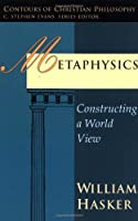 Metaphysics: Constructing a World View (Contours of Christian Philosophy) by William Hasker(1983-09-16)