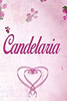 Candelaria: Personalized Name Notebook/Journal Gift For Women & Girls 100 Pages (Pink Floral Design) for School, Writing Poetry, Diary to Write in, Gratitude Writing, Daily Journal or a Dream Journal.
