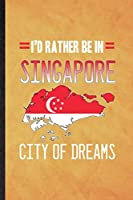 I'd Rather Be in Singapore City of Dreams: Funny Blank Lined Singapore Tourist Notebook/ Journal, Graduation Appreciation Gratitude Thank You Souvenir Gag Gift, Superb Graphic 110 Pages