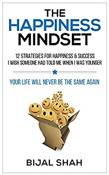 The Happiness Mindset: 12 Strategies for Happiness & Success I Wish Someone Had Told Me When I Was Younger by [Shah, Bijal]