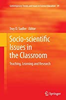 Socio-scientific Issues in the Classroom: Teaching, Learning and Research (Contemporary Trends and Issues in Science Education)