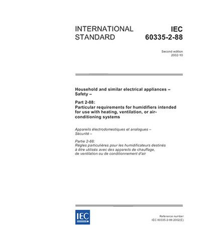 IEC 60335-2-88 Ed. 2.0 en:2002, Household and similar electrical appliances - Safety - Part 2-88: Particular requirements for humidifiers intended for ... ventilation, or air-conditioning systems