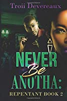Never Be Anotha:  Repentant: Book 2