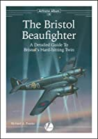 The Bristol Beaufighter: A Detailed Guide To Bristol's Hard-hitting Twin (Airframe Album)