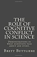 Cognitive Conflict in Science: Demonstrations in What Scientists Talk About and Study