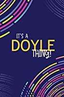 IT'S A DOYLE THING: YOU WOULDN'T UNDERSTAND Lined Notebook / Journal Gift, 120 Pages, Glossy Finish