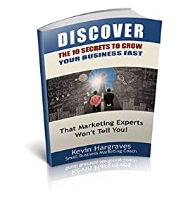 Discover The 10 Secrets to Grow Your Business Fast: That Marketing Experts Won't Tell You! by [Hargraves, Kevin]