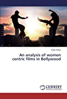 An analysis of women centric films in Bollywood