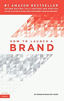 How to Launch a Brand (2nd Edition): Your Step-by-Step Guide to Crafting a Brand: From Positioning to Naming And Brand Identity by [Geyrhalter, Fabian]