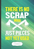 There Is No Scrap Wood Just Pieces Not Yet Used: Woodworking Blank Lined Notebook/ Journal, Writer Practical Record. Dad Mom Anniversay Gift. Thoughts Creative Writing Logbook. Fashionable Vintage Look 110 Pages B5