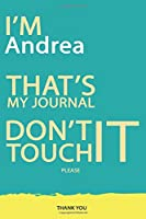 Andrea : DON'T TOUCH MY NOTEBOOK PLEASE Unique customized Gift for Andrea - Journal for Boys / men with beautiful colors Blue and Yellow, Journal to Write with 120 Page , Thoughtful Cool Present for male ( Andrea notebook): best gift for Andrea