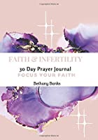 Faith & Infertility 30 Day Prayer Journal: Focus Your Faith Journal