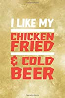I Like My Chicken Fried & Cool Beer: All Purpose 6x9 Blank Lined Notebook Journal Way Better Than A Card Trendy Unique Gift Gold Fried Chicken