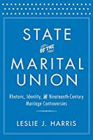 State of the Marital Union: Rhetoric, Identity, and Nineteenth-Century Marriage Controversies