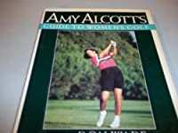 Amy Alcott's Guide to Women's Golf
