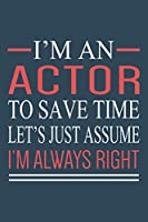 I'm An Actor To Save Time... Notebook: Funny Actor Journal For Women & Men, Perfect For Taking Notes & Journaling, Gag Gift For Actors And Actress.