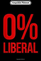 Composition Notebook: 0% Zero Percent Liberal Conservative  Journal/Notebook Blank Lined Ruled 6x9 100 Pages