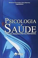 Psicologia e Saúde. Formação, Pesquisa e Prática Profissional