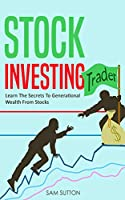 Stock Investing: Learn the Secrets to Generational Wealth from Stocks