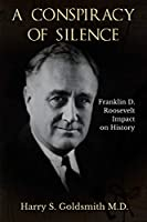 A Conspiracy of Silence: Franklin D. Roosevelt Impact on History
