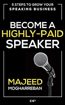Become a Highly-Paid Speaker: 5 Steps to Grow Your Speaking Business by [Mogharreban, Majeed]