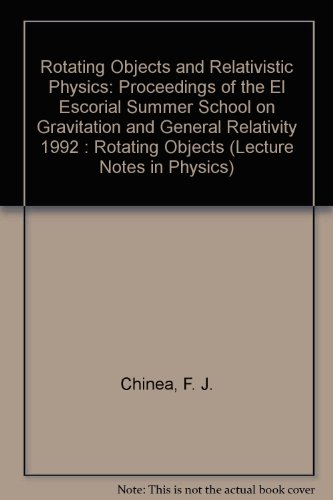 Rotating Objects and Relativistic Physics: Proceedings of the El Escorial Summer School on Gravitation and General Relativity 1992 : Rotating Objects (Lecture Notes in Physics)