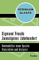 Sigmund Freuds Zwanzigstes Jahrhundert: Seelenbilder einer Epoche - Materialien und Analysen