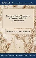 Souvenirs D'Italie, D'Angleterre Et D'Amerique: Par F. A. de Chanteaubriand