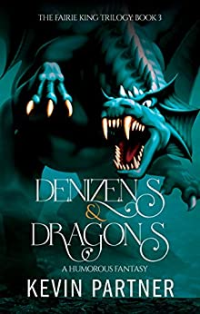 Denizens and Dragons: A Humorous Fantasy Adventure (The Faerie King Trilogy Book 3) by [Partner, Kevin]