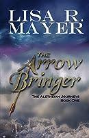 The Arrow Bringer (The Aletheian Journeys)