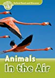Oxford Read and Discover: Level 3: Animals in the Air
