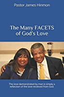 The Many FACETS of God's Love: The love demonstrated by man is simply a reflection of the love received from God.