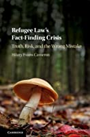 Refugee Law's Fact-Finding Crisis: Truth, Risk, and the Wrong Mistake