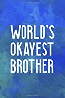 "World's Okayest Brother: All Purpose 6x9"" Blank Lined Notebook Journal Way Better Than A Card Trendy Unique Gift Blue Watercolor Brother"