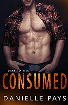 Consumed (Dare to Risk - A Romantic Suspense Series Book 4) by [Pays, Danielle]