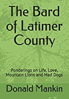 The Bard of Latimer County: Ponderings on Life, Love, Mountain Lions and Mad Dogs