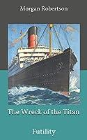The Wreck of the Titan or Futility