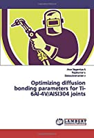 Optimizing diffusion bonding parameters for Ti-6Al-4V/AISI304 joints
