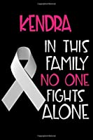 KENDRA In This Family No One Fights Alone: Personalized Name Notebook/Journal Gift For Women Fighting Lung Cancer. Cancer Survivor / Fighter Gift for the Warrior in your life | Writing Poetry, Diary, Gratitude, Daily or Dream Journal.
