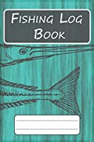 """Fishing Log Book for Professional Fishermen + Fishing Trip Checklist: An Anglers Journal to take notes & Records of Date, Time, Weather, Location, Water Conditions, Tide & Moon phases and more; A 6""""x 9"""" fishing logbook journal, Perfect size for Travel."""
