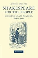 Shakespeare for the People: Working Class Readers, 1800-1900 by Andrew Murphy(2010-09-30)