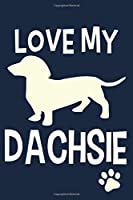 Love My Dachsie: Blank Lined Notebook Journal: Gifts For Dog Lovers Him Her 6x9 | 110 Blank  Pages | Plain White Paper | Soft Cover Book