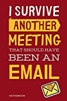 """I Survived Another Meeting That Should Have Been An Email: Classic Red Notebook Creative Quotes Journal - Book Gifts For Coworker & Friends 6x9"""" 120 Pages (Worker Quotes Notebook)"""