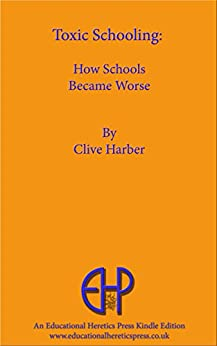 Toxic Schooling: How Schools Became Worse by [Harber, Clive]