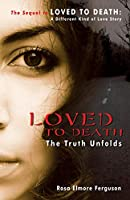 Loved to Death: The Truth Unfolds