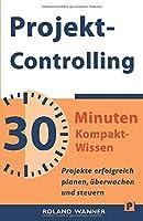 Projektcontrolling - 30 Minuten Kompakt-Wissen: Projekte erfolgreich planen, ueberwachen und steuern