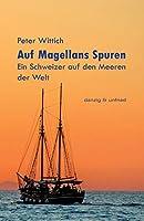 Auf Magellans Spuren: Ein Schweizer auf den Meeren der Welt