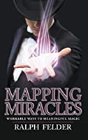 Mapping Miracles: Workable Ways to Meaningful Magic